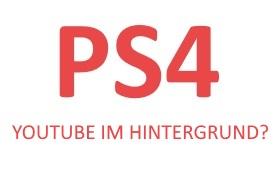 YouTube im Hintergrund bei der PlayStation 4 laufen lassen